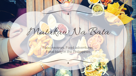 Matakaw Na Bata - Food reviews. Food adventures. Food blog in the Philippines